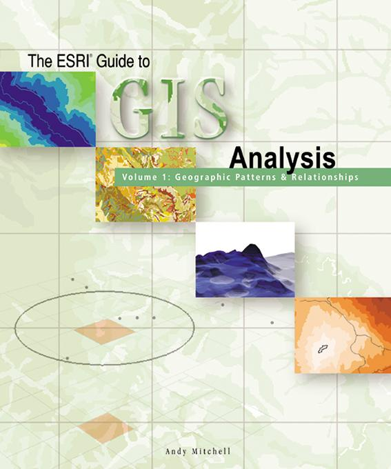 The ESRI Guide to GIS Analysis, Volume 1: Geographic Patterns and Relationships EB9781589482944