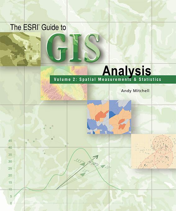 The ESRI Guide to GIS Analysis, Volume 2: Spatial Measurements and Statistics EB9781589482951