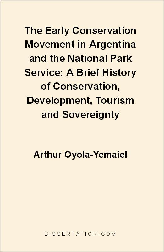 The Early Conservation Movement in Argentina and the National Park Service: A Brief History of Conservation, Development, Tourism and Sovereignty EB9781599420981