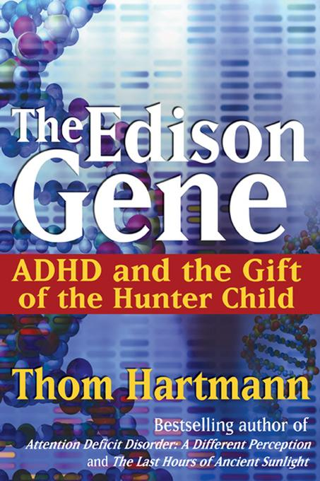 The Edison Gene: ADHD and the Gift of the Hunter Child EB9781594778858