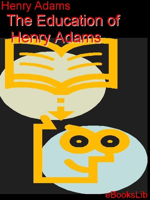 The Education of Henry Adams EB9781554456468