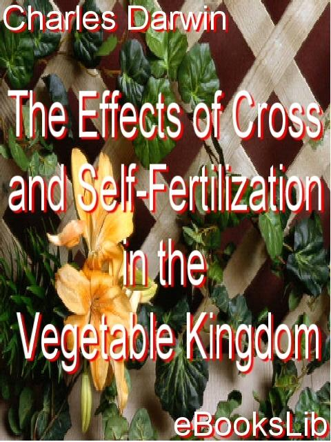 The Effects of Cross and Self-Fertilization in the Vegetable Kingdom EB9781412100892