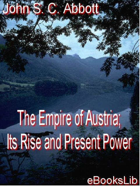 The Empire of Austria; Its Rise and Present Power EB9781412147682