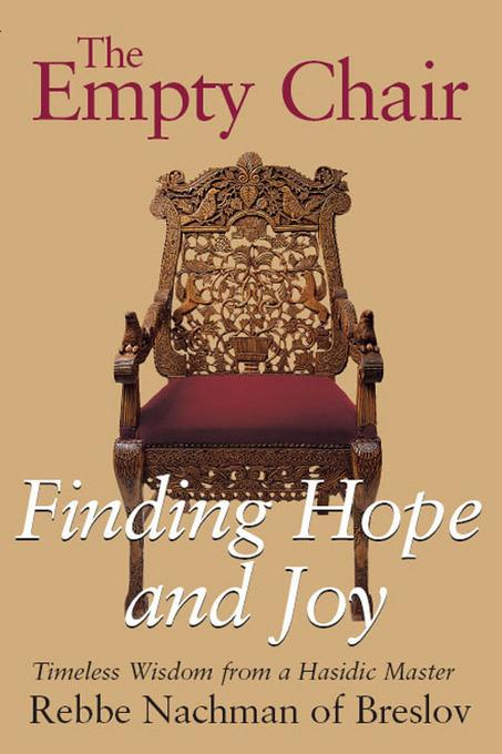 The Empty Chair: Finding Hope and Joy-Timeless Wisdom from a Hasidic Master, Rebbe Nachman of Breslov EB9781580234672