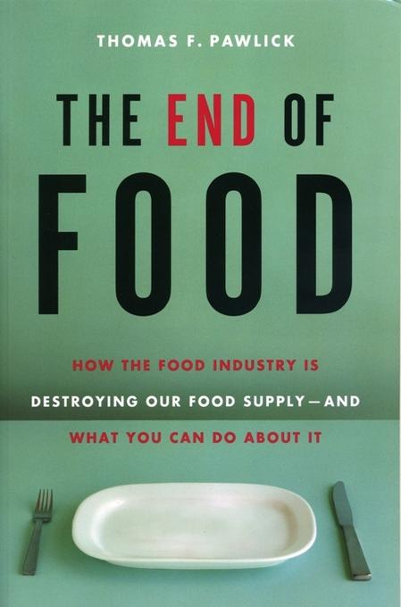 The End of Food: How the Food Industry is Destroying Our Food Supply--And What We Can Do About It EB9781569804025