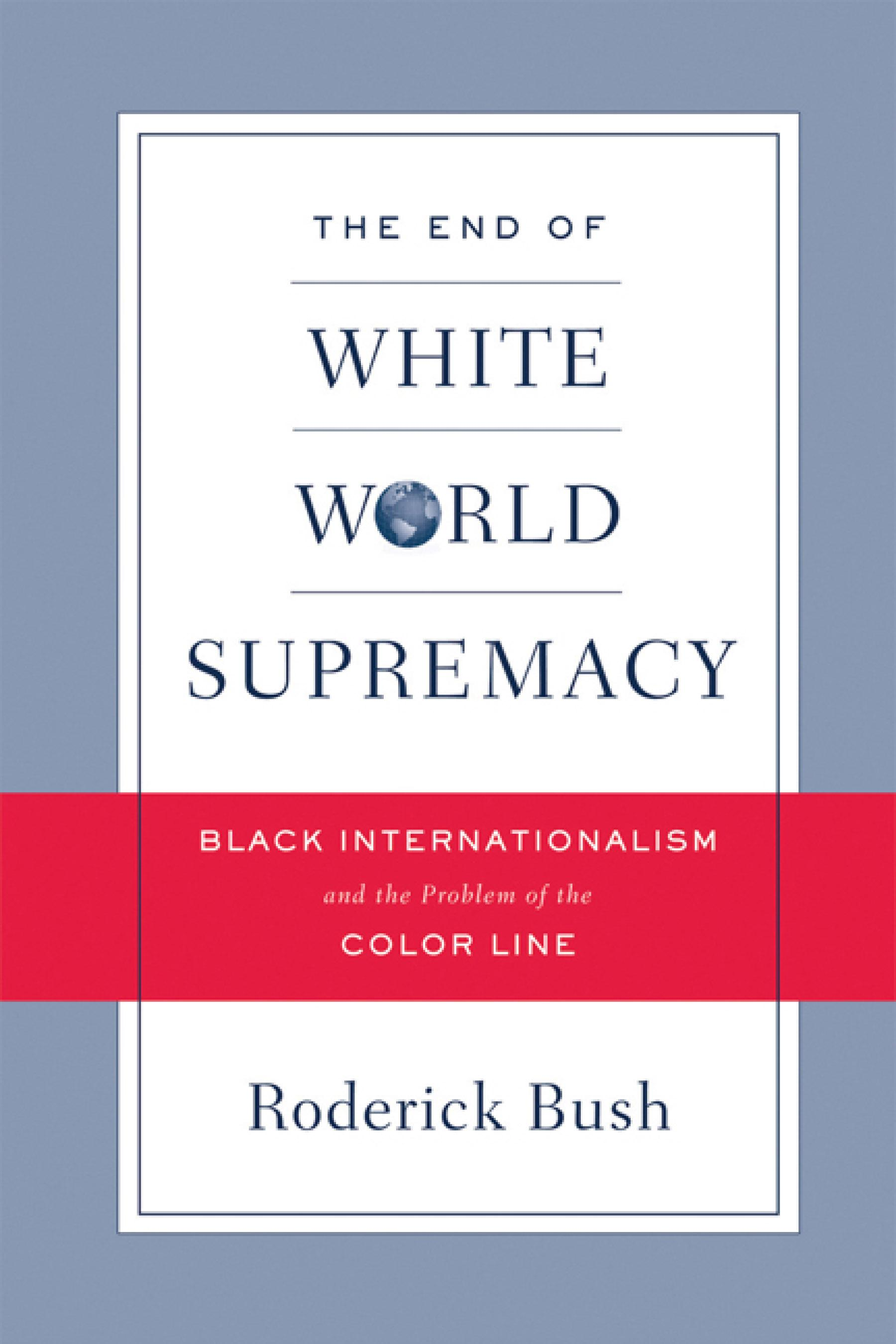 The End of White World Supremacy: Black Internationalism and the Problem of the Color Line EB9781592135745