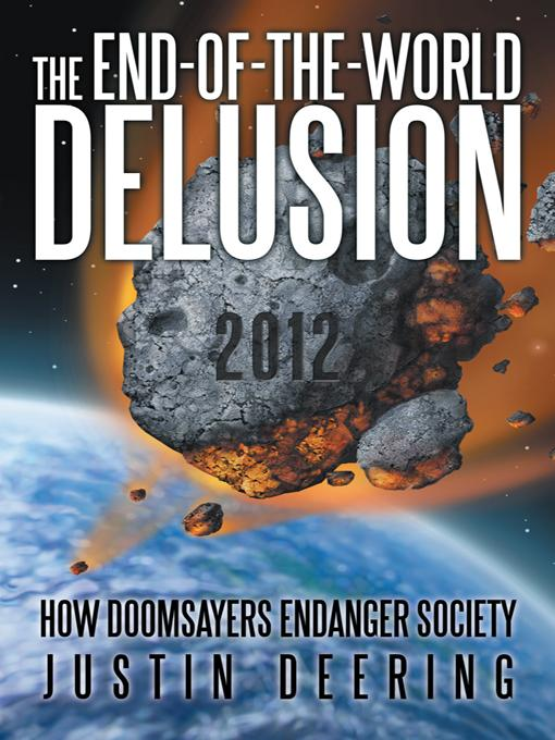 The End-of-the-World Delusion: How Doomsayers Endanger Society EB9781475913538