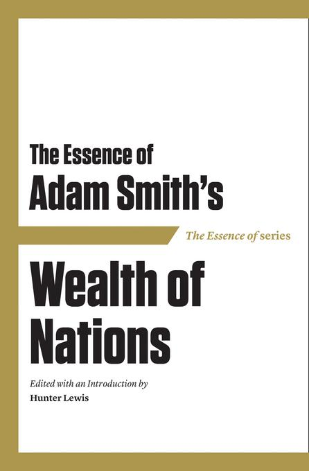 The Essence of Adam Smith's Wealth of Nations EB9781604190496