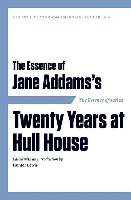 The Essence of . . . Jane Addams's Twenty Years at Hull House EB9781604190588