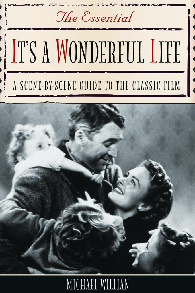 The Essential It's a Wonderful Life: A Scene-By-Scene Guide to the Classic Film EB9781569764275