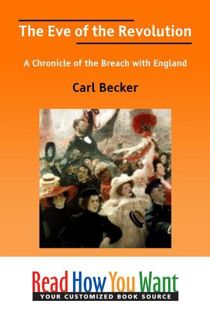 The Eve of the Revolution: A Chronicle of the Breach with England EB9781458708601