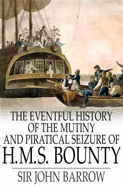 The Eventful History of the Mutiny and Piratical Seizure of H.M.S. Bounty EB9781775450146