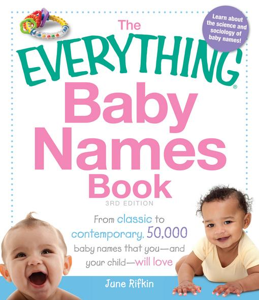 The Everything Baby Names Book: From classic to contemporary, 50,000 baby names that you-and your child--will love EB9781440527531