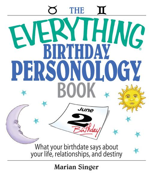 The Everything Birthday Personology Book: What Your Birthdate Says About Your Life, Relationships, And Destiny EB9781605502960