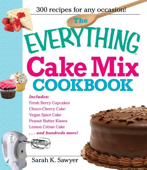 The Everything Cake Mix Cookbook EB9781605506678