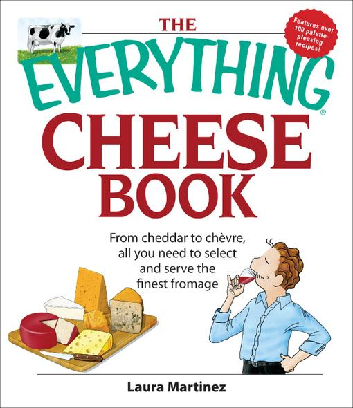 The Everything Cheese Book: From Cheddar to Chevre, All You Need to Select and Serve the Finest Fromage EB9781605502564