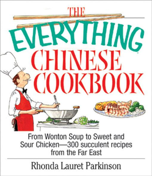 The Everything Chinese Cookbook: From Wonton Soup to Sweet and Sour Chicken-300 Succelent Recipes from the Far East EB9781605505251