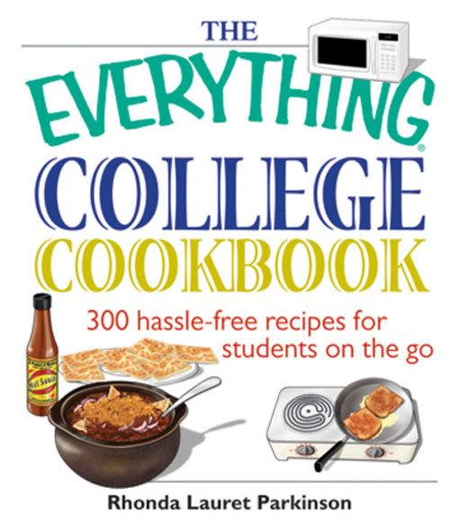 The Everything College Cookbook: 300 Hassle-Free Recipes For Students On The Go EB9781605504346