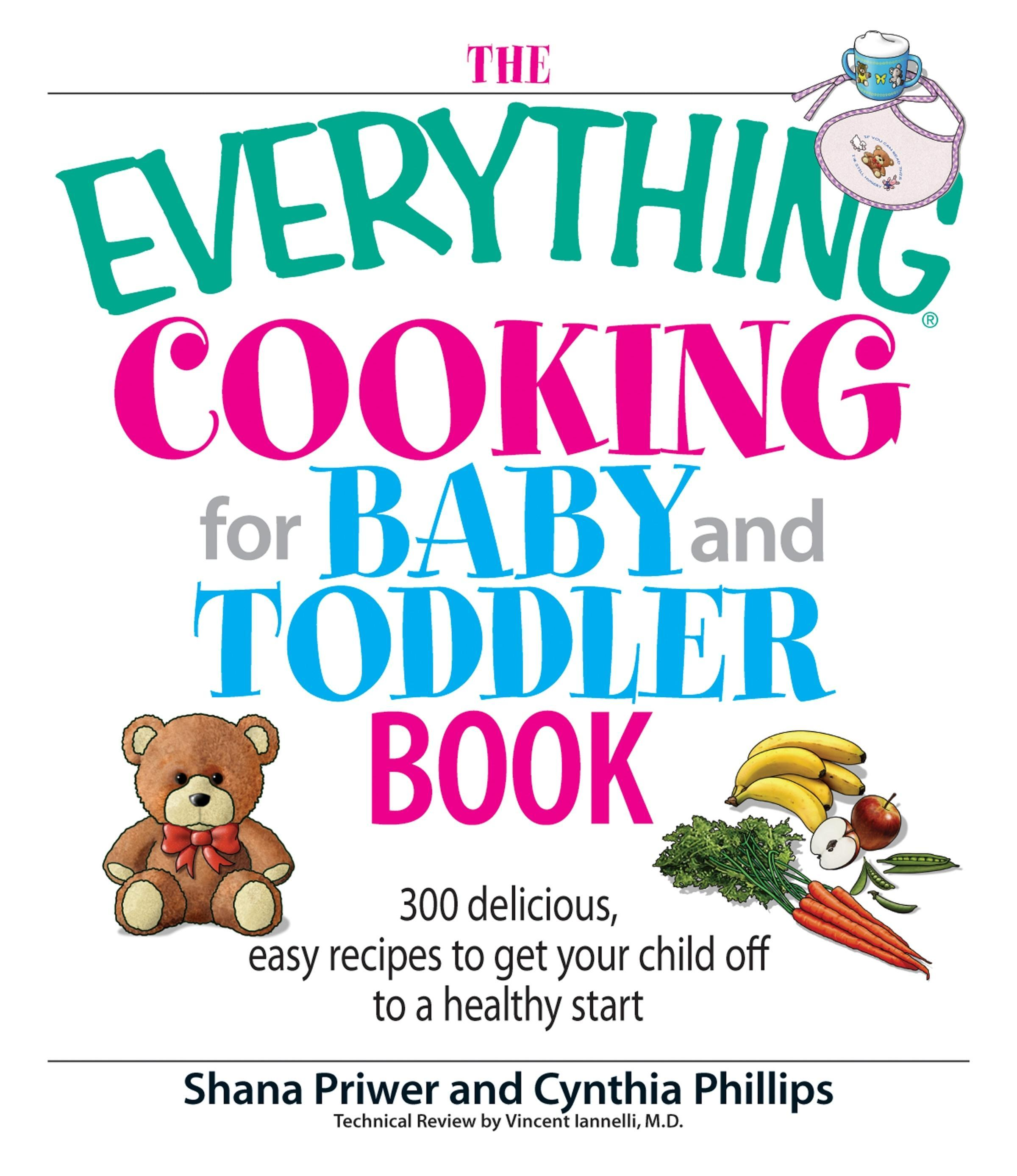 The Everything Cooking For Baby And Toddler Book: 300 Delicious, Easy Recipes to Get Your Child Off to a Healthy Start EB9781605503073