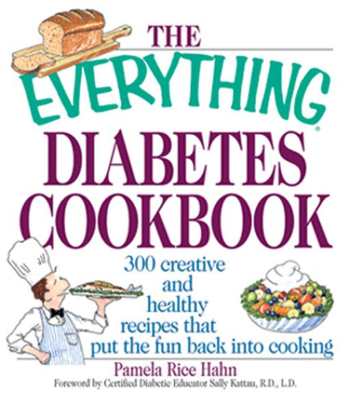The Everything Diabetes Cookbook: 300 Creative and Healthy Recipes That Put the Fun Back into Cooking EB9781605505701
