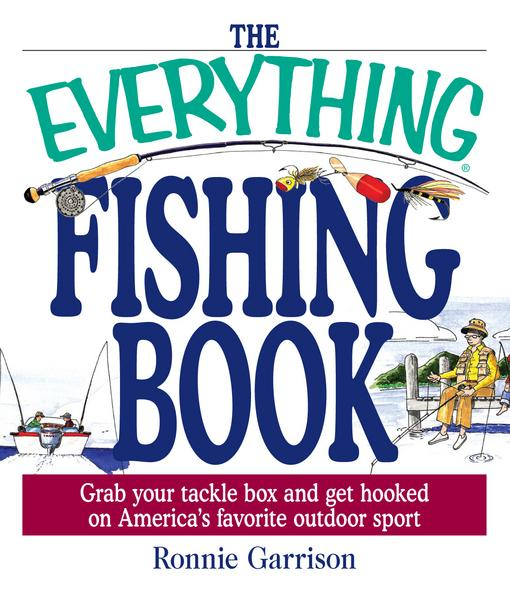 The Everything Fishing Book: Grab Your Tackle Box and Get Hooked on America's Favorite Outdoor Sport EB9781440522499