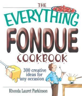 The Everything Fondue Cookbook: 300 Creative Ideas for Any Occasion EB9781605504728