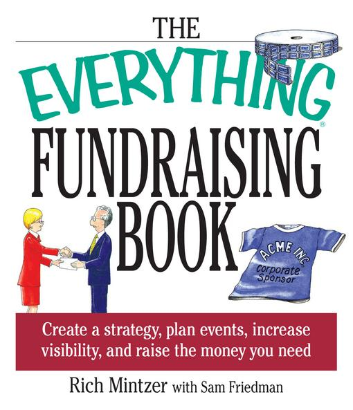 The Everything Fundraising Book: Create a Strategy, Plan Events, Increase Visibility, and Raise the Money You Need EB9781440522642