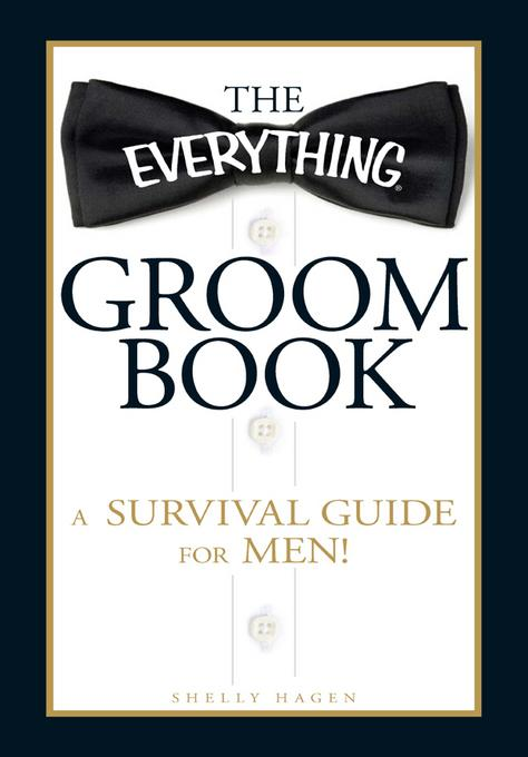 The Everything Groom Book: A survival guide for men! EB9781440503603