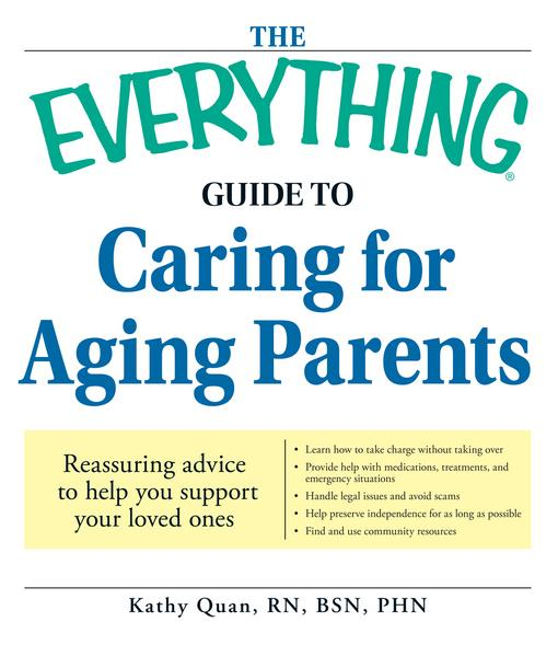 The Everything Guide to Caring for Aging Parents EB9781440521829