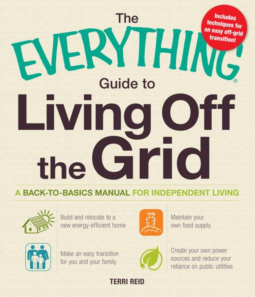 The Everything Guide to Living Off the Grid EB9781440524929