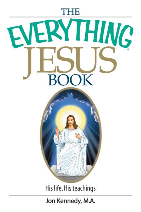 The Everything Jesus Book: His Life, His Teachings EB9781605503172