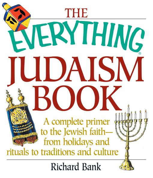 The Everything Judaism Book: A Complete Primer to the Jewish Faith-From Holidays and Rituals to Traditions and Culture EB9781440522468