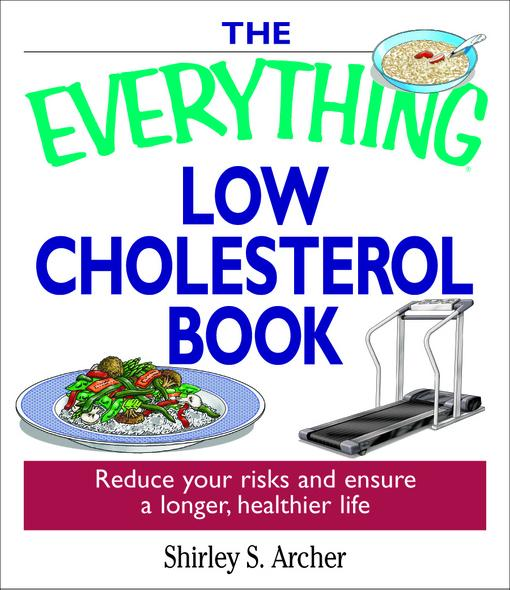 The Everything Low Cholesterol Book: Reduce Your Risks And Ensure A Longer, Healthier Life EB9781605504551