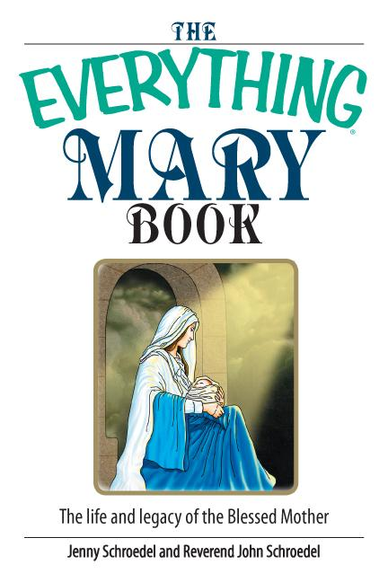 The Everything Mary Book: The Life And Legacy of the Blessed Mother EB9781605503165