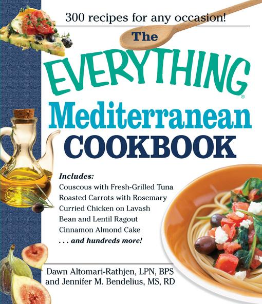 The Everything Mediterranean Cookbook: An Enticing Collection of 300 Healthy, Delicious Recipes from the Land of Sun and Sea EB9781440522512