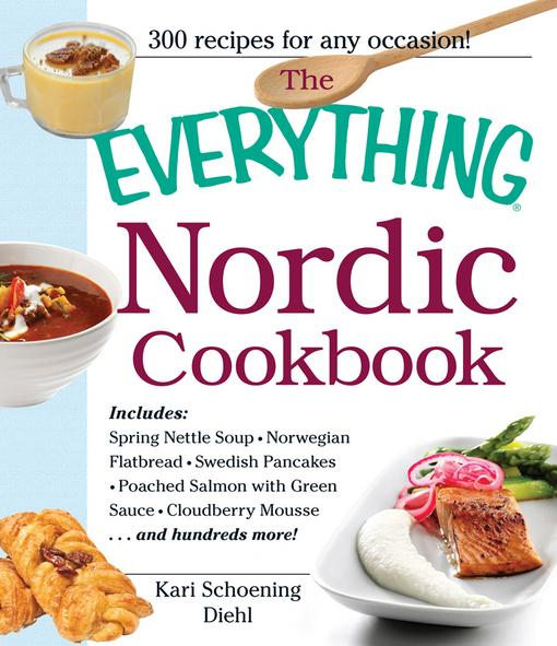 The Everything Nordic Cookbook: Includes: Spring Nettle Soup, Norwegian Flatbread, Swedish Pancakes, Poached Salmon with Green Sauce, Cloudberry Mouss EB9781440532825