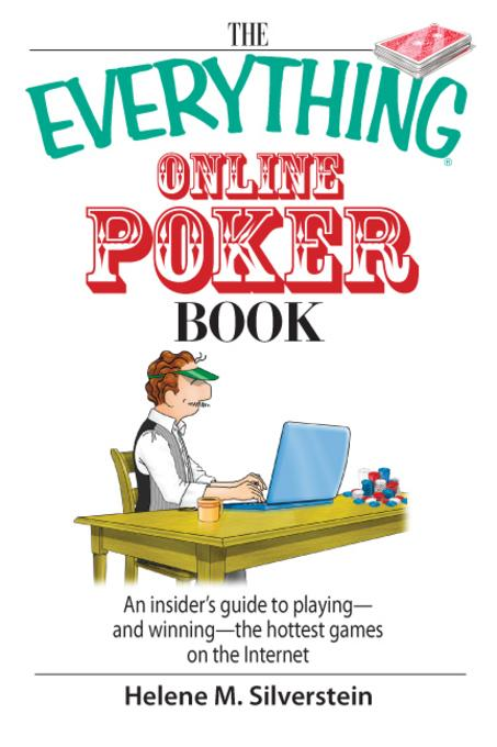 The Everything Online Poker Book: An Insider's Guide to Playing-and Winning-the Hottest Games on the Internet EB9781605502878