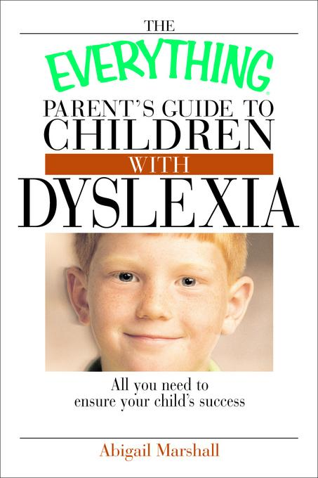 The Everything Parent's Guide To Children With Dyslexia: All You Need To Ensure Your Child's Success EB9781605504636