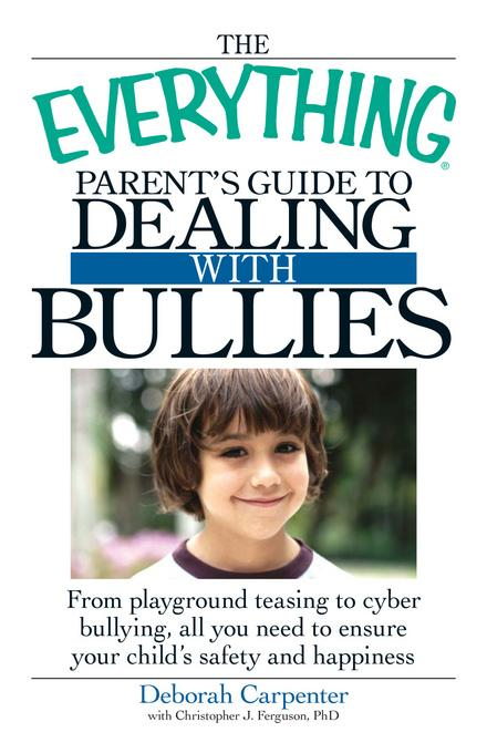 The Everything Parent's Guide to Dealing with Bullies EB9781605507118