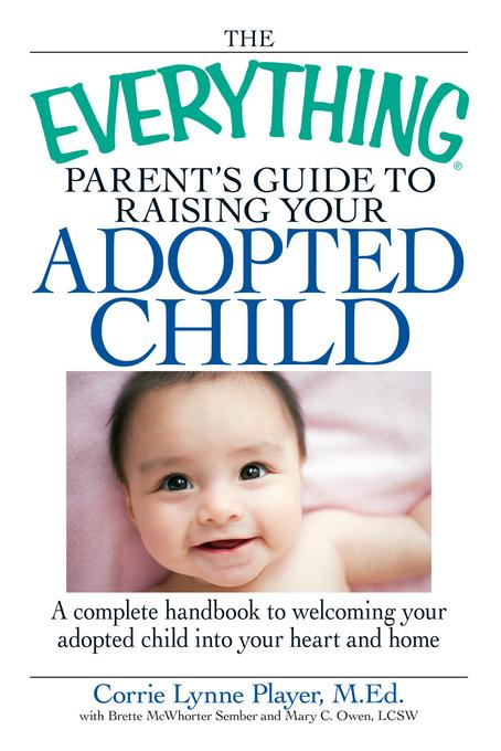 The Everything Parent's Guide to Raising Your Adopted Child EB9781605507989