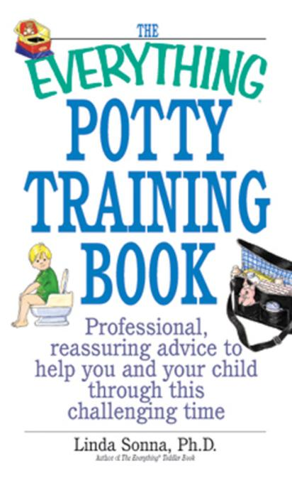 The Everything Potty Training Book: Professional, Reassuring Advice to Help You and Your Child Through This Challenging Time EB9781605505527