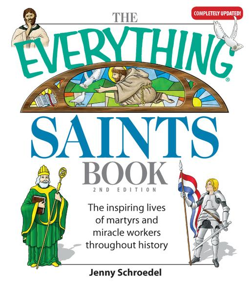 The Everything Saints Book: The Inspiring Lives of Martyrs and Miracle Workers Throughout History EB9781605502533