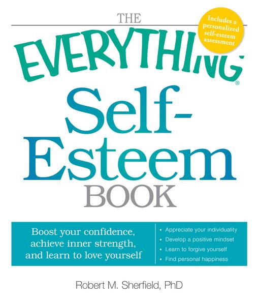 The Everything Self-Esteem Book: Boost Your Confidence, Achieve Inner Strength, and Learn to Love Yourself EB9781440522697