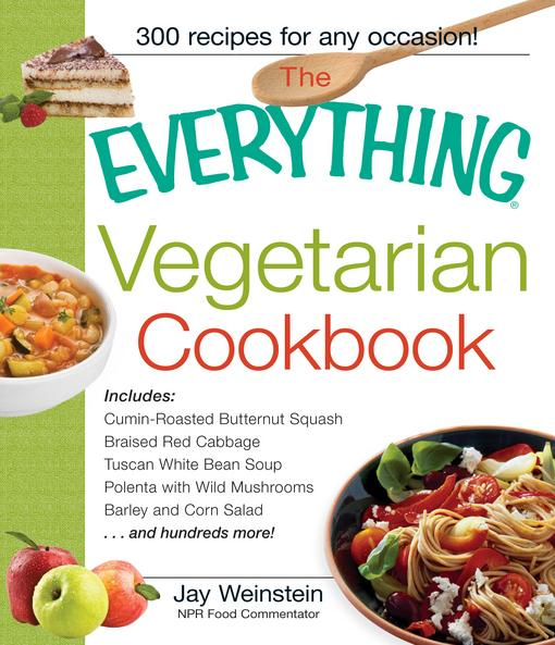 The Everything Vegetarian Cookbook: 300 Healthy Recipes Everyone Will Enjoy EB9781440522338