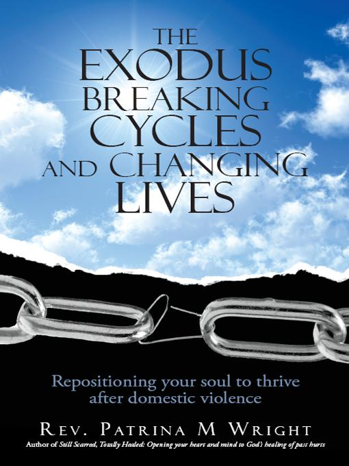 The Exodus Breaking Cycles and Changing Lives: Repositioning your soul to thrive after domestic violence EB9781462068487