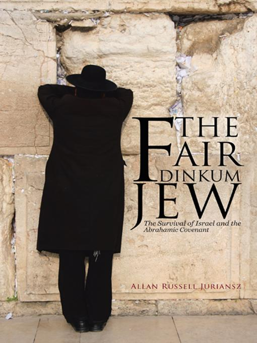 The Fair Dinkum Jew: The Survival of Israel and the Abrahamic Covenant EB9781475905373