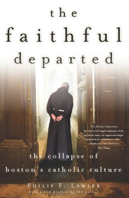 The Faithful Departed: The Collapse of Boston's Catholic Culture EB9781594035111