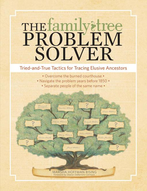 The Family Tree Problem Solver: Tried and True Tactics for Tracing Elusive Ancestors EB9781440311949