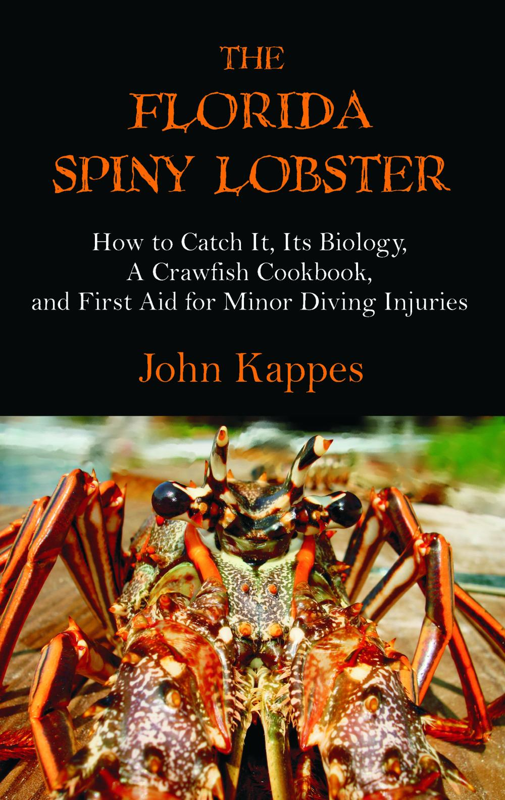 The Florida Spiny Lobster: How to Catch It, Its Biology, A Crawfish Cookbook, and First Aid for Minor Diving Injuries EB9781599429472