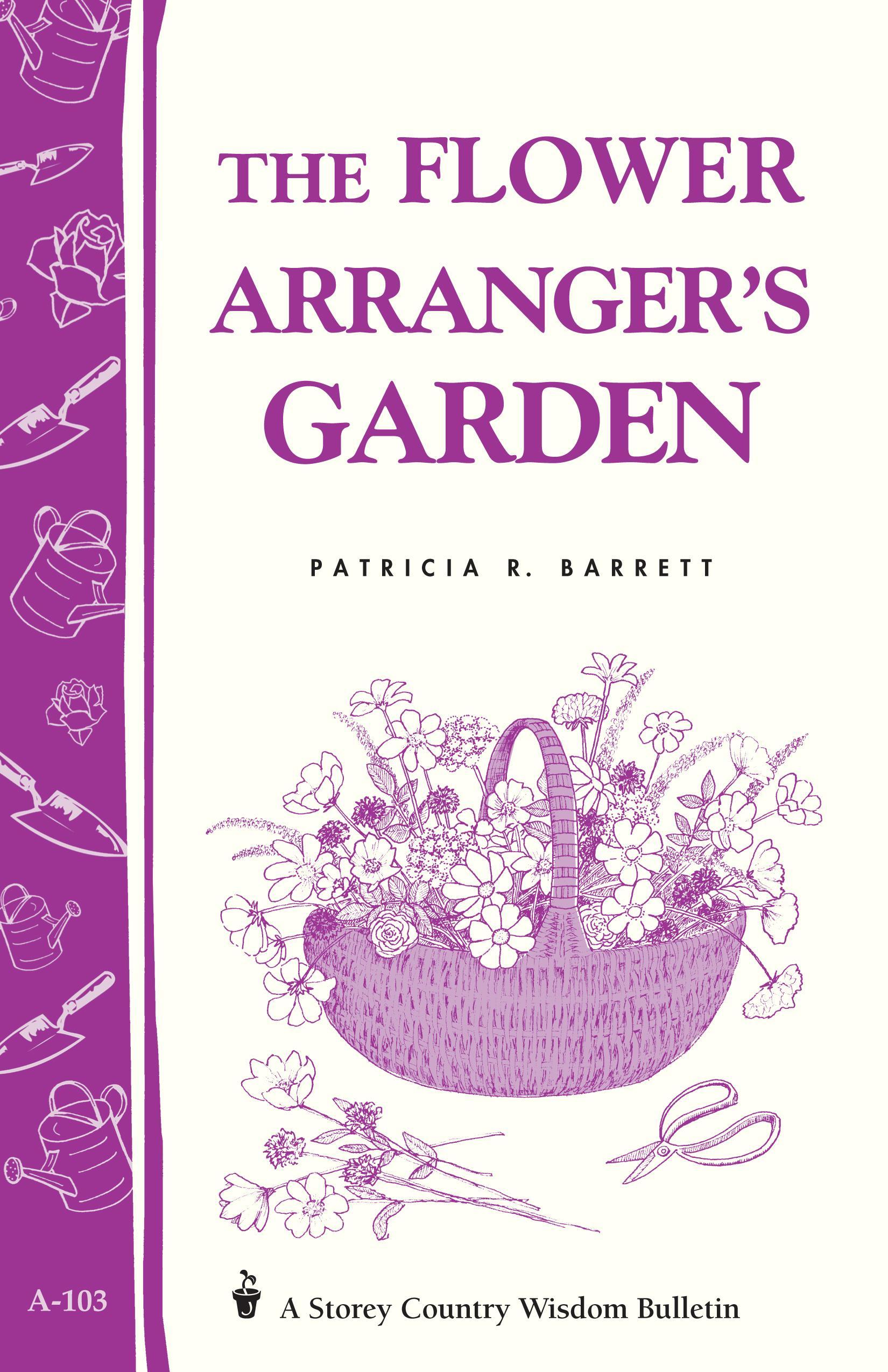 The Flower Arranger's Garden: Storey's Country Wisdom Bulletin A-103 EB9781603422543